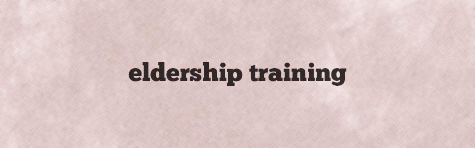 eldership training - GENERIC